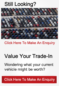 Still Looking For That Right Car Or Want To Value Your Car - Click Here To Contact Us Today